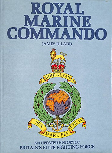 ROYAL MARINE COMMANDO - An Illustrated History of Britain's Elite Fighting Force.: Ladd, James...