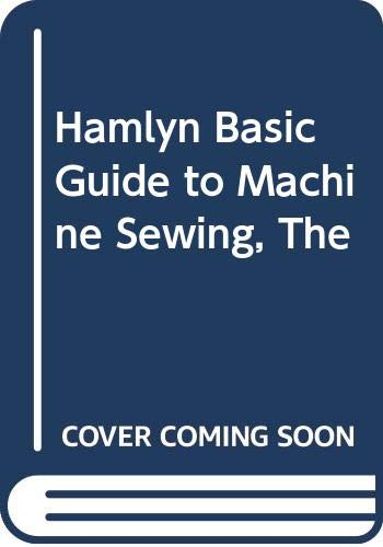 Hamlyn Basic Guide to Machine Sewing, The: Myra Davidson