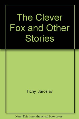 The Clever Fox and Other Stories: Tichy, Jaroslav