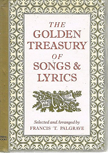 Golden Treasury of Songs and Lyrics: Francis Palgrave