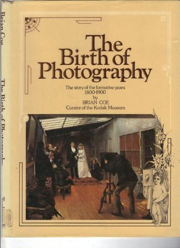 9780600562962: The Birth of Photography: The Story of the Formative Years, 1800-1900