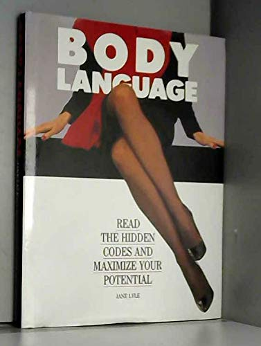Body Language: Read the Hidden Codes and Maximize Your Potential: Lyle, Jane