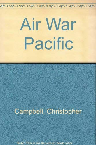 9780600570769: Air War Pacific: The Fight for Supremacy in the Far East, 1937 to 1945