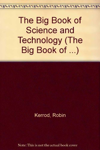 The Big Book of Science and Technology (The Big Book of .): Robin Kerrod
