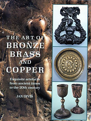 The Art of Bronze, Brass and Copper Exquisite Artefacts from ancient times to the 20th Century