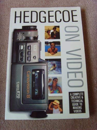 9780600572718: Hedgecoe on Video: A Complete Creative and Technical Guide to Making Videos