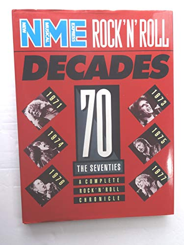 The Seventies: A Complete Rock 'n' Roll Chronicle (NME Rock 'n' Roll Decades): ...
