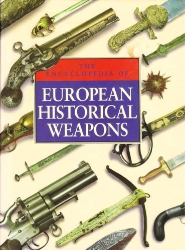 9780600575382: ENCYCLOPEDIA OF EUROPEAN HISTORICAL WEAPONS