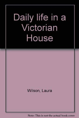 9780600579861: Daily Life in a Victorian House    (Cased)