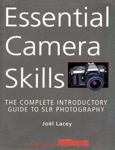 Essential Camera Skills: The Complete Introductory Guide: Lacey, Joel &