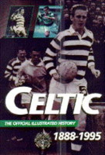 9780600587361: The Celtic: Official Illustrated History, 1888-1995