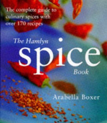 The Hamlyn Spice Book: The Complete Guide to Culinary Spices with Over 170 Recipes: Boxer, Arabella