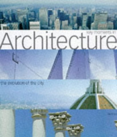 9780600592129: Key Moments in Architecture: The Evolution of the City