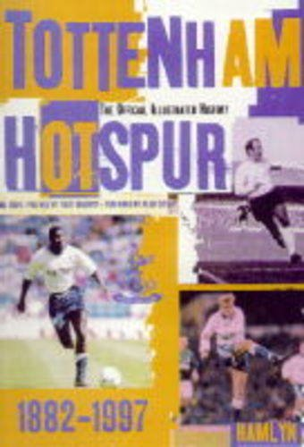 9780600592655: The Hamlyn Official Illustrated History of Tottenham Hotspur: 1882-1997