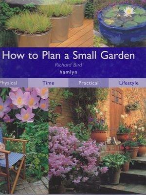 How to Plan a Small Garden: Bird, Richard