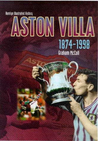 The Hamlyn Illustrated History of Aston Villa, 1874-1998: McColl, Graham