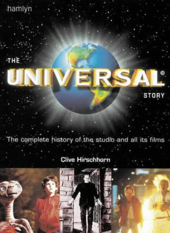 The Universal Story: The Complete History of the Studio and All Its Films: Hirshhorn, Clive