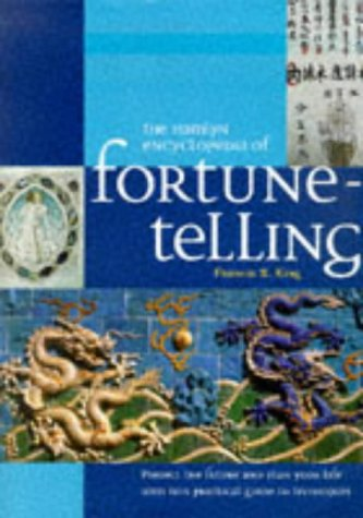 The Hamlyn Encyclopedia of Fortune-Telling: Predict the: King, Francis X.