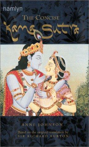 The Concise Kama Sutra: Based on the Original Translation by Sir Richard Burton: Johnson, Anne