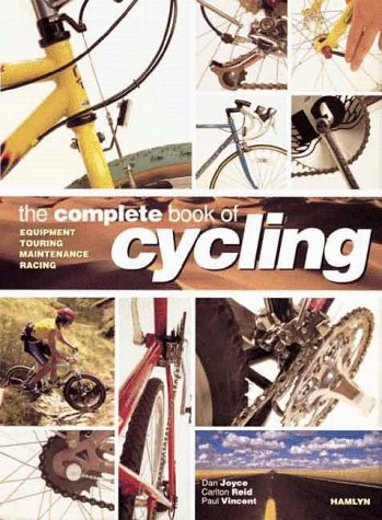 The Complete Book Of Cycling: Equipment * Touring * Maintenance * Racing (0600599442) by Joyce, Dan; Reid, Carlton; Vincent, Paul