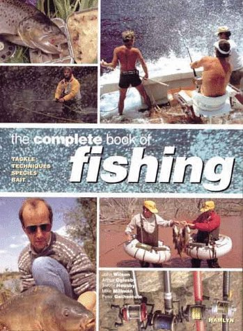 The Complete Book Of Fishing: Tackle * Techniques * Species * Bait (0600599450) by John Wilson; Arthur Oglesby; Trevor Housby; Mike Millman; Peter Gathercole