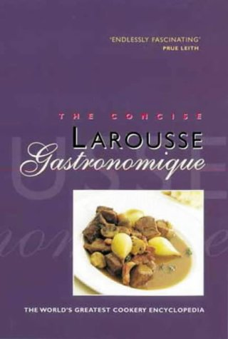 9780600600091: Concise Larousse Gastronomique: The World's Greatest Cookery Encyclopedia