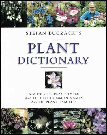 9780600600664: Stefan Buczacki's Plant Dictionary: A-Z of 6,000 Plant Types * A-Z of 1,000 Common Names * A-Z of Plant Families