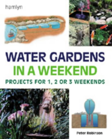 9780600601883: Water Gardens in a Weekend: Projects for One, Two or Three Weekends