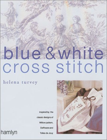 9780600601944: Blue and White Cross Stitch: Original Designs Inspired by Willow Pattern, Delftware and Toiles De Jouy