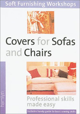 9780600602323: Covers for Sofas and Chairs: Professional Skills Made Easy (Soft Furnishing Workshops)