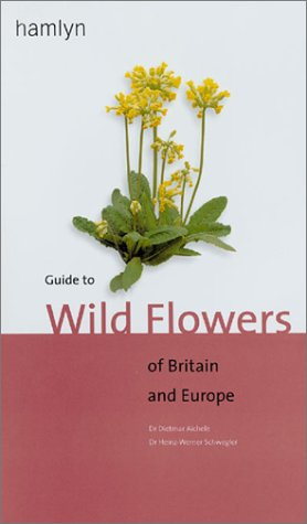 Guide To Wild Flowers Of Britain And Europe: Aichele, Dietmar
