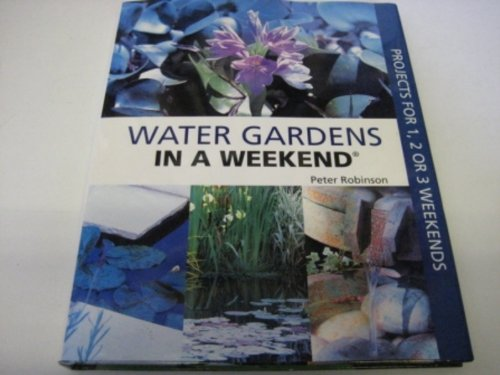 9780600603443: Water Gardens in a Weekend: Projects for One, Two or Three Weekends