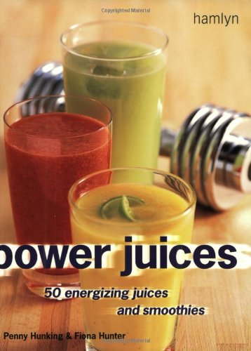 Power Juices: 50 Energizing Juices and Smoothies: Hunter, Fiona