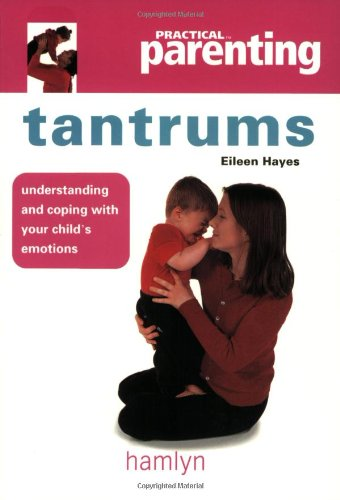 Tantrums (Practical Parenting): Hayes, Eileen
