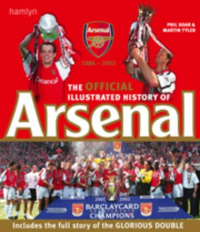 The Official Illustrated History of Arsenal (0600606139) by Soar, Phil; Tyler, Martin