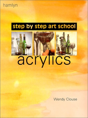Acrylics: Step by Step Art School: Clouse, Wendy