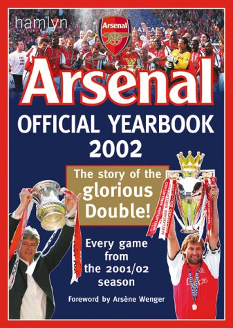 Official Arsenal Yearbook: The Ultimate Review of the 2002 Season (Football)