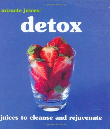 9780600606741: Miracle JuicesT: Detox: Juices to Cleanse and Rejuvinate