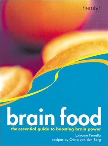 Brain Food: The Essential Guide to Boosting Brain Power: Lorraine Perretta; Contributor-Oona van ...