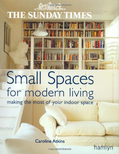 """The """"Sunday Times"""" Small Spaces for Modern Living: Making the Most of Your Indoor Space: ..."""
