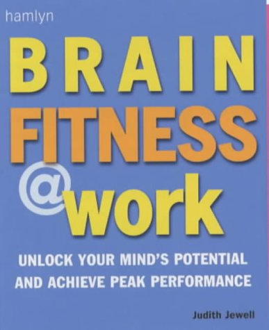 9780600607212: Brain Fitness at Work: Unlock Your Mind's Potential and Achieve Peak Performance
