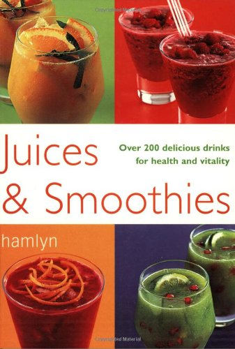 Juices & Smoothies Over 200 Delicious Drinks for Health and Vitality