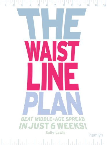 The Waistline Plan: Beat Middle-Age Spread In Just 6 Weeks!: Sally Lewis