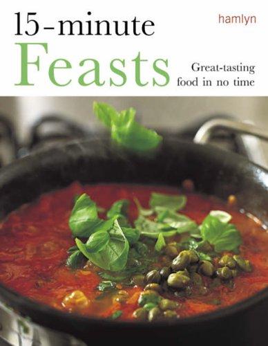 15-Minute Feasts: Great-Tasting Food in No Time: George, Tonia, Lewis,