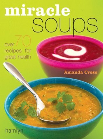 9780600610724: Miracle Soups: Over 70 Recipes for Great Health