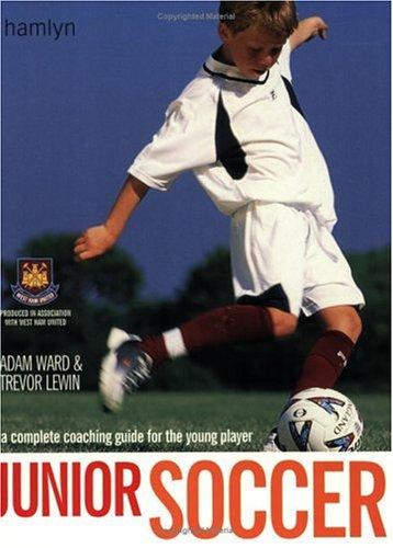 Junior Soccer: The Ultimate Training Manual: Ward, Adam, Lewin, Trevor