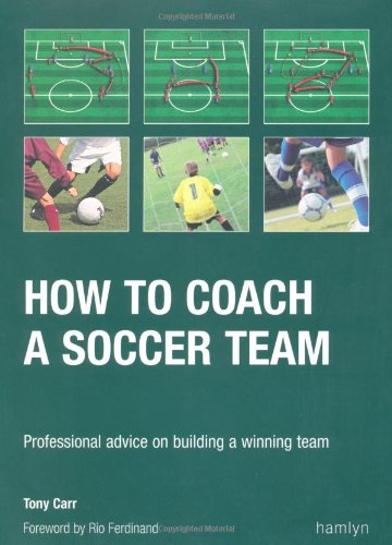 9780600610793: How to Coach a Soccer Team: Professional Advice on Building a Winning Team