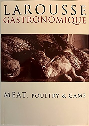 Larousse Gastronomique : Meat, Poultry and Game: Robuchon, Joel (with