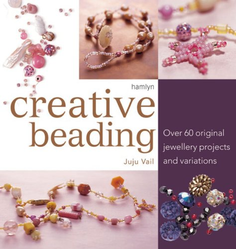 Creative Beading: Over 60 Original Jewellery Projects: Vail, Juju