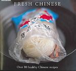 Fresh Chinese: Over 80 Healthy Chinese Recipes: Hamlyn